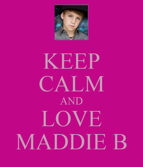 KEEP CALM AND LOVE MADDIE B