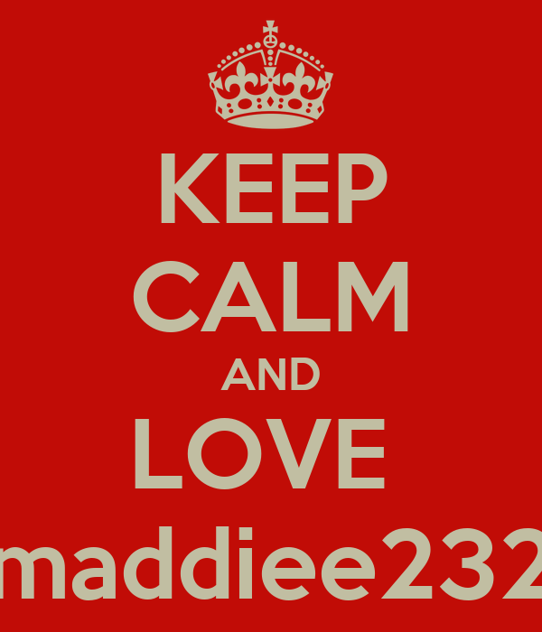 KEEP CALM AND LOVE  maddiee232