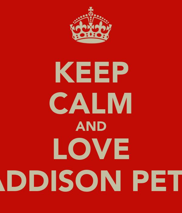 KEEP CALM AND LOVE MADDISON PETTIS