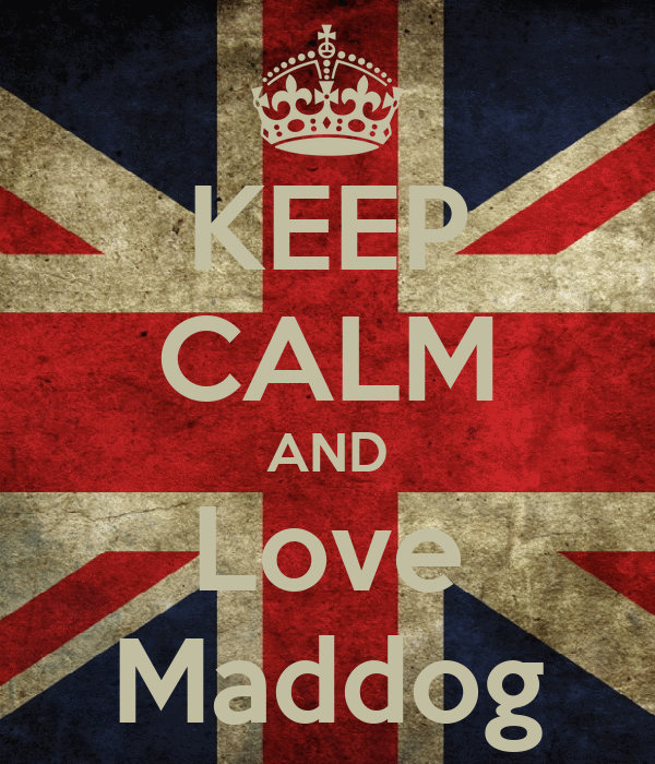 KEEP CALM AND Love Maddog