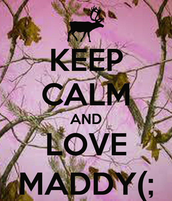 KEEP CALM AND LOVE MADDY(;