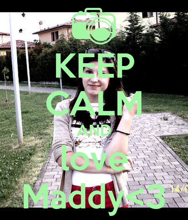 KEEP CALM AND love Maddy<3