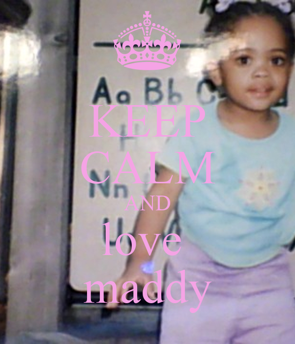 KEEP CALM AND love  maddy