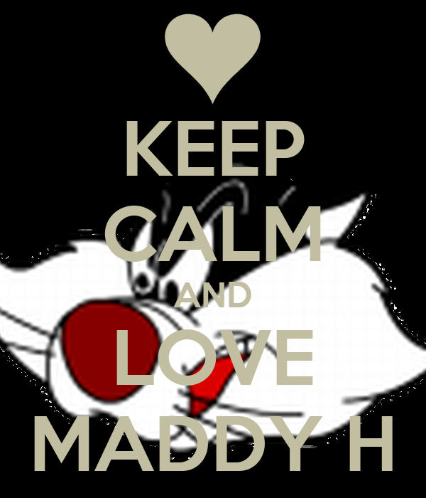 KEEP CALM AND LOVE MADDY H