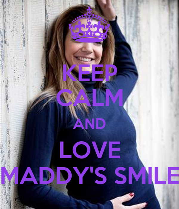 KEEP CALM AND LOVE MADDY'S SMILE
