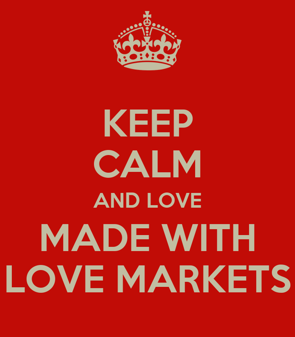 KEEP CALM AND LOVE MADE WITH LOVE MARKETS