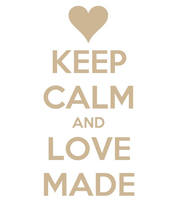 KEEP CALM AND LOVE MADE