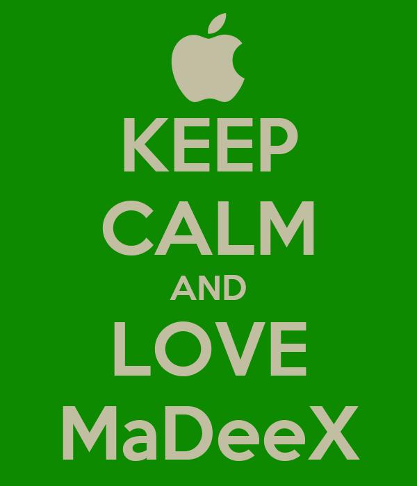 KEEP CALM AND LOVE MaDeeX