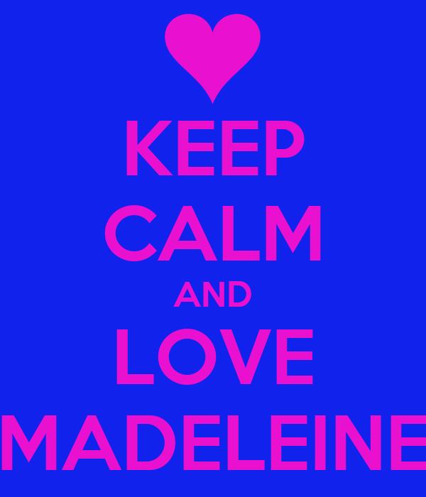 KEEP CALM AND LOVE MADELEINE