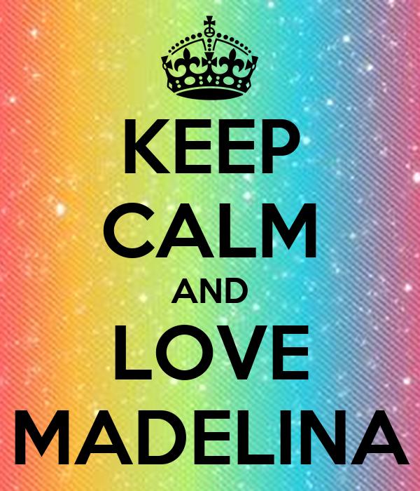 KEEP CALM AND LOVE MADELINA