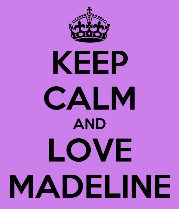 KEEP CALM AND LOVE MADELINE