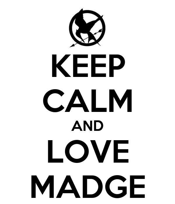 KEEP CALM AND LOVE MADGE