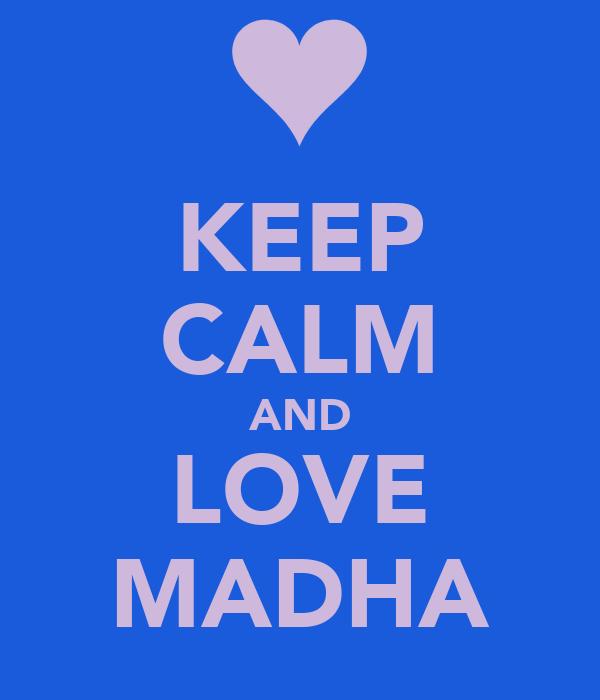 KEEP CALM AND LOVE MADHA