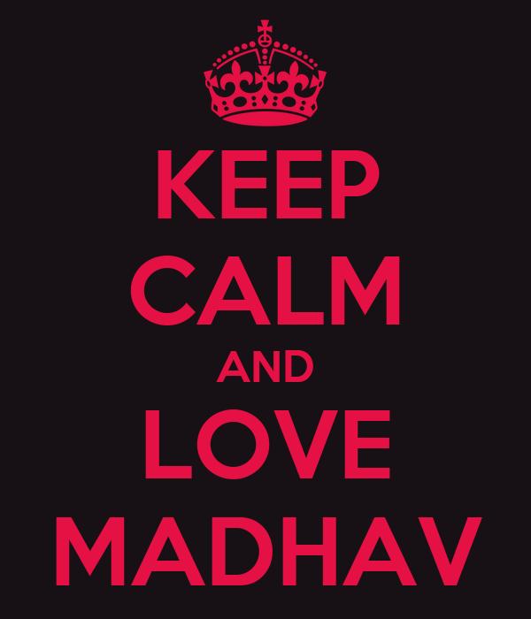 KEEP CALM AND LOVE MADHAV