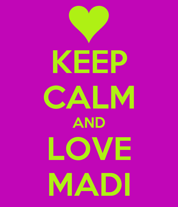 KEEP CALM AND LOVE MADI