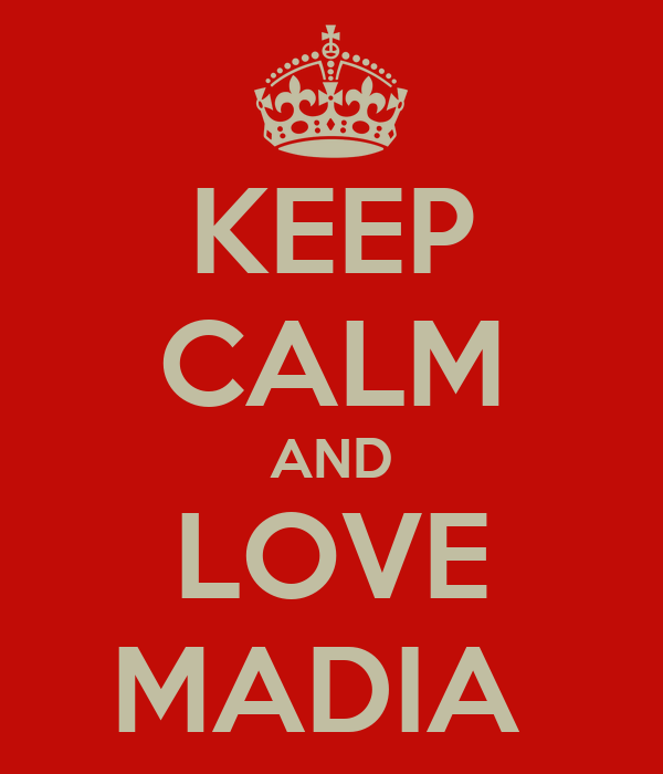 KEEP CALM AND LOVE MADIA