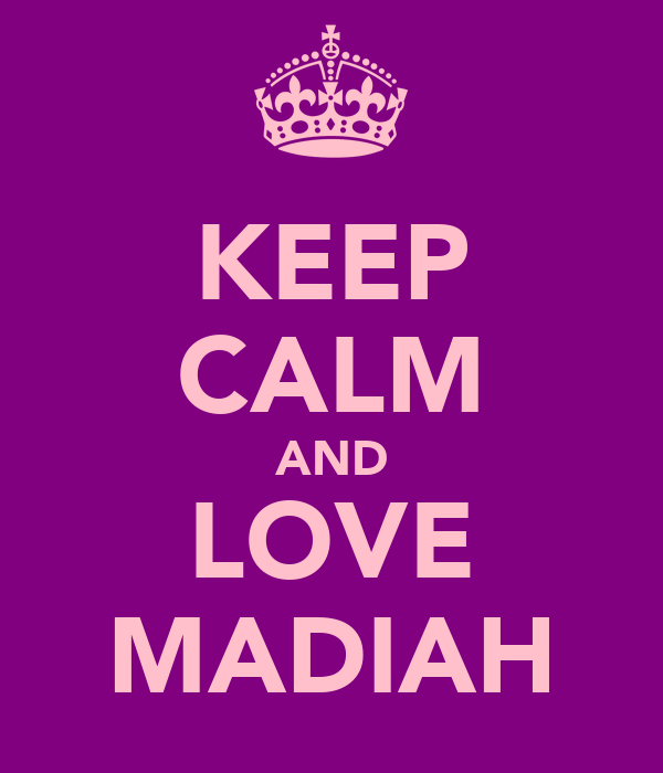 KEEP CALM AND LOVE MADIAH