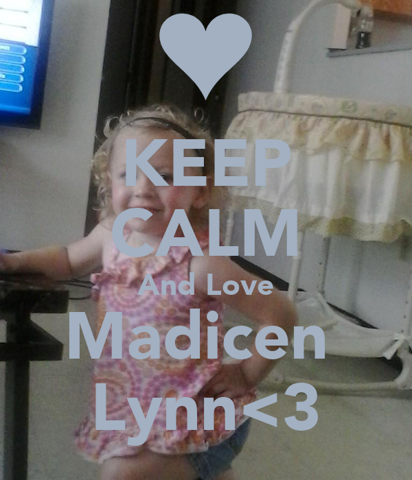 KEEP CALM And Love Madicen  Lynn<3