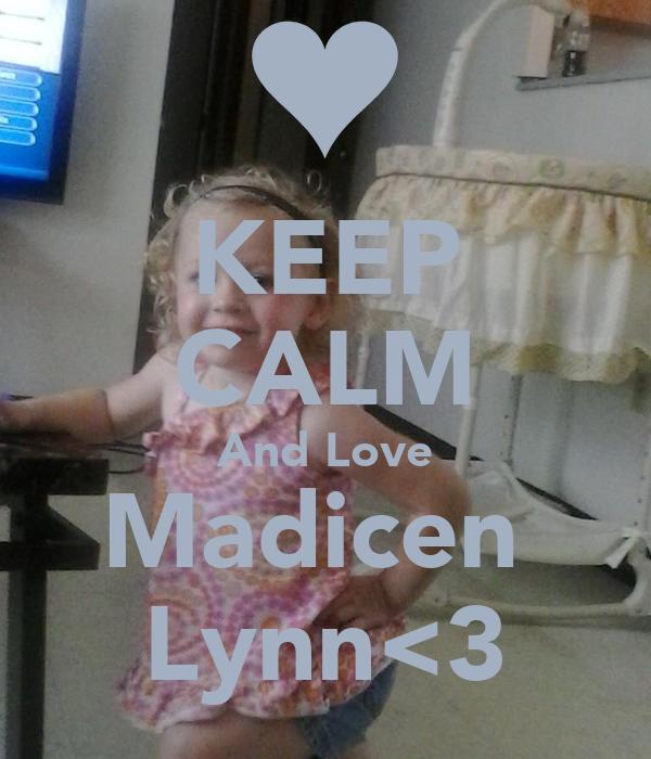 KEEP CALM And Love Madicen  Lynn<3