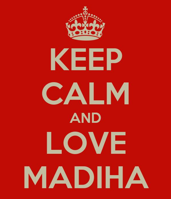 KEEP CALM AND LOVE MADIHA