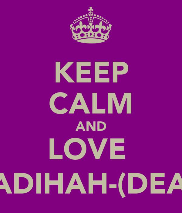KEEP CALM AND LOVE  MADIHAH-(DEAH)
