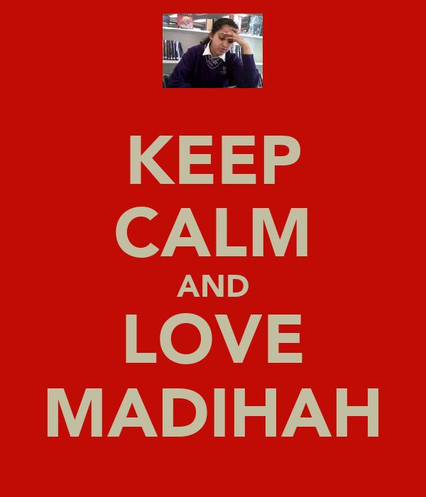 KEEP CALM AND LOVE MADIHAH