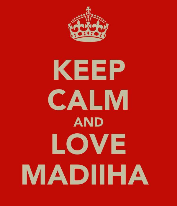 KEEP CALM AND LOVE MADIIHA