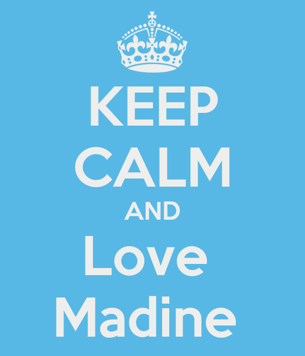 KEEP CALM AND Love  Madine