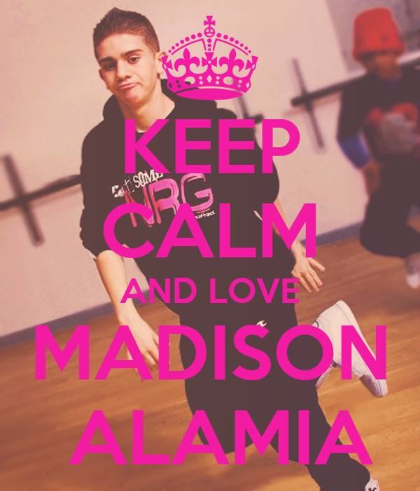 KEEP CALM AND LOVE MADISON  ALAMIA