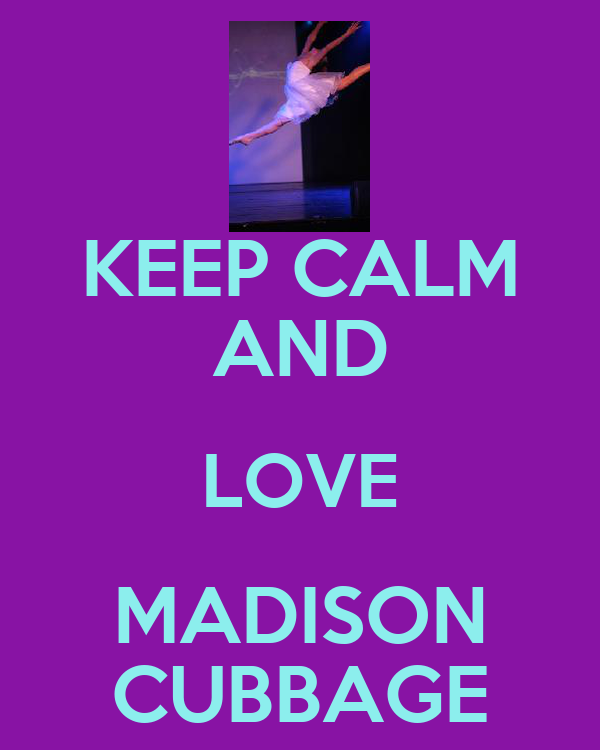 KEEP CALM AND LOVE MADISON CUBBAGE
