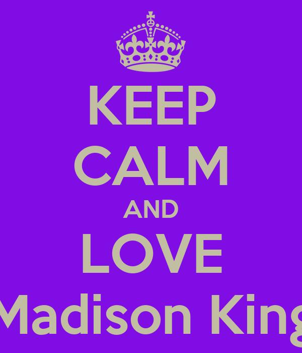 KEEP CALM AND LOVE Madison King