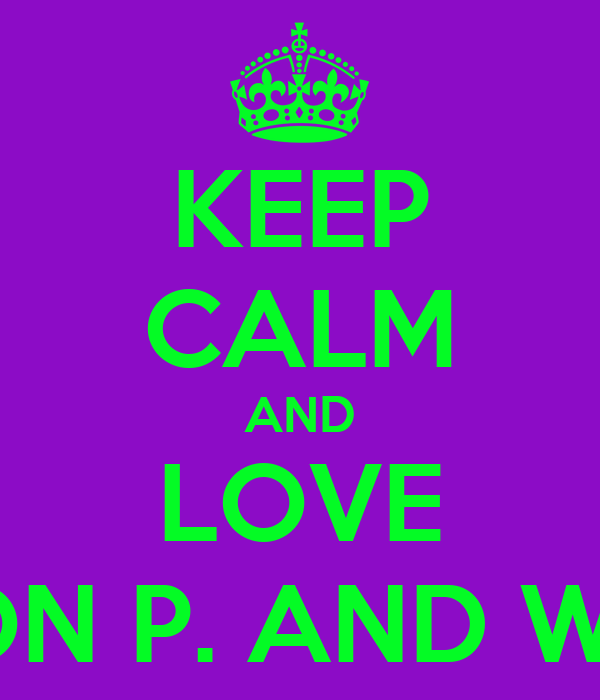 KEEP CALM AND LOVE MADISON P. AND WESLIE S.