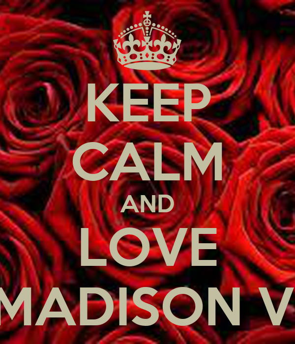 KEEP CALM AND LOVE MADISON V.