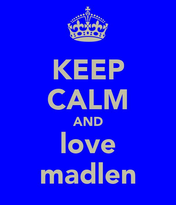 KEEP CALM AND love madlen
