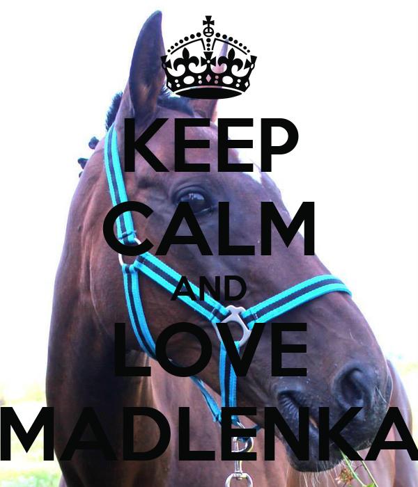 KEEP CALM AND LOVE MADLENKA