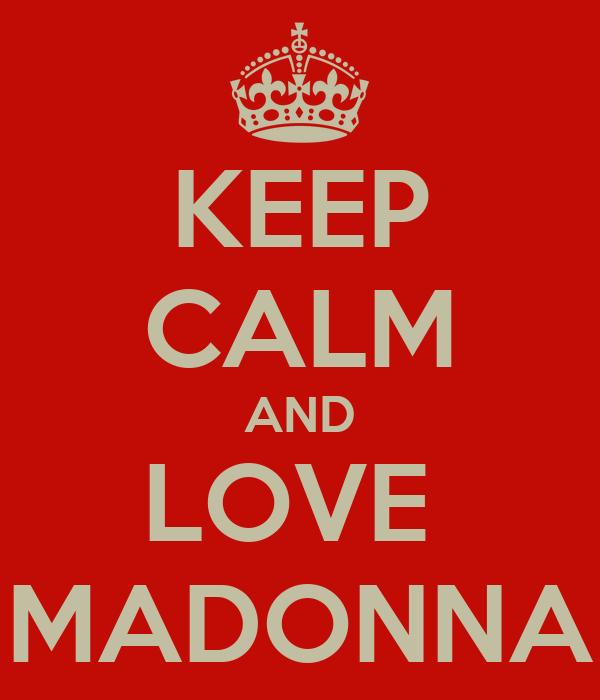 KEEP CALM AND LOVE  MADONNA