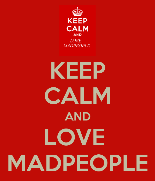 KEEP CALM AND LOVE  MADPEOPLE