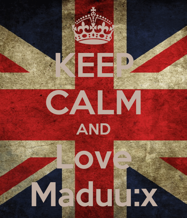 KEEP CALM AND Love Maduu:x