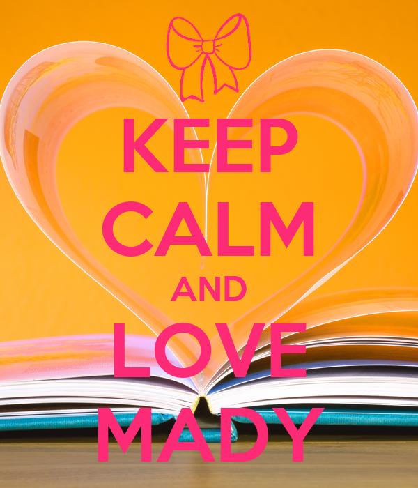 KEEP CALM AND LOVE MADY