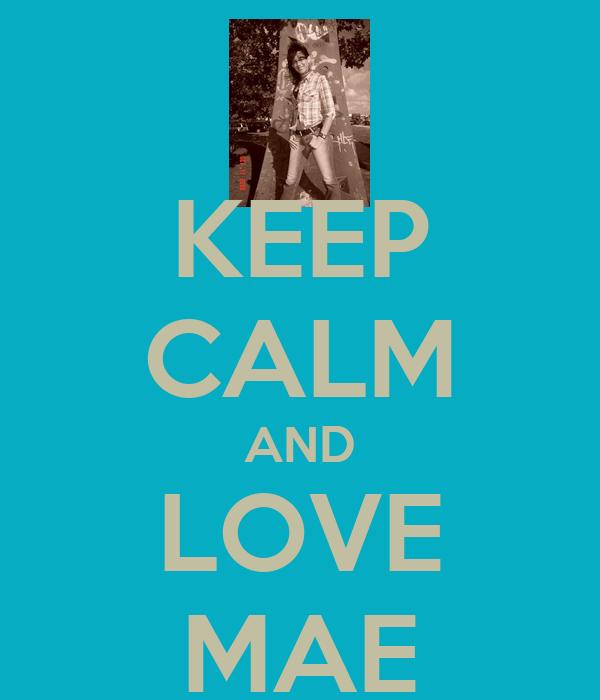 KEEP CALM AND LOVE MAE