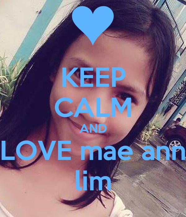 KEEP CALM AND LOVE mae ann lim