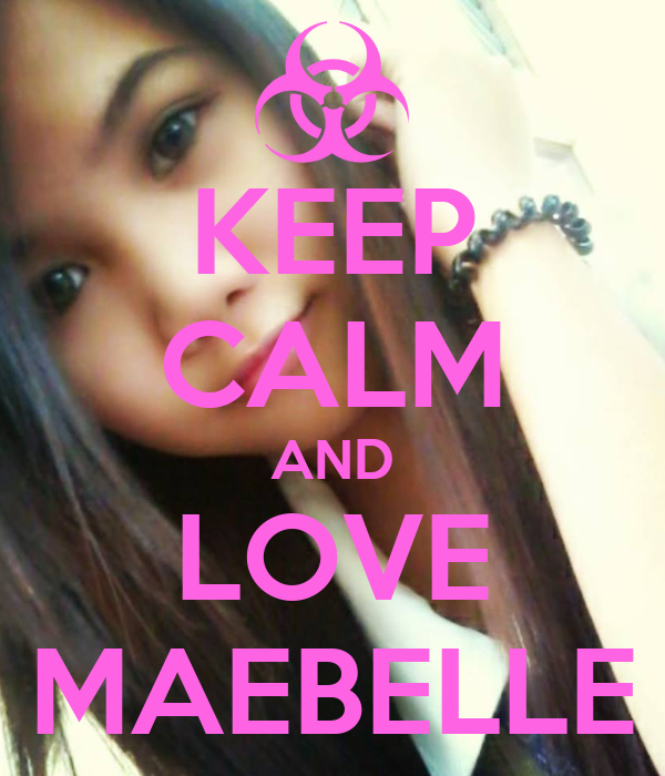 KEEP CALM AND LOVE MAEBELLE