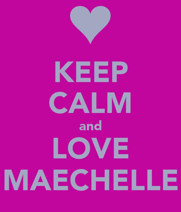 KEEP CALM and LOVE MAECHELLE