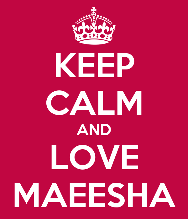 KEEP CALM AND LOVE MAEESHA