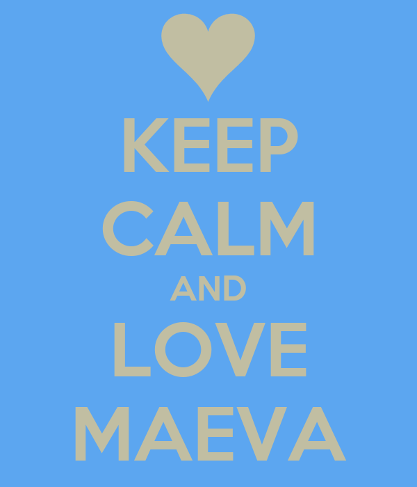 KEEP CALM AND LOVE MAEVA