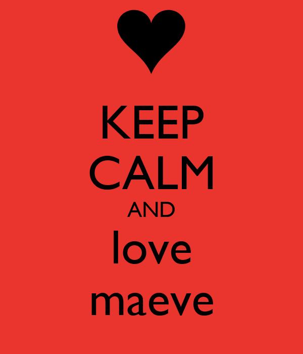 KEEP CALM AND love maeve