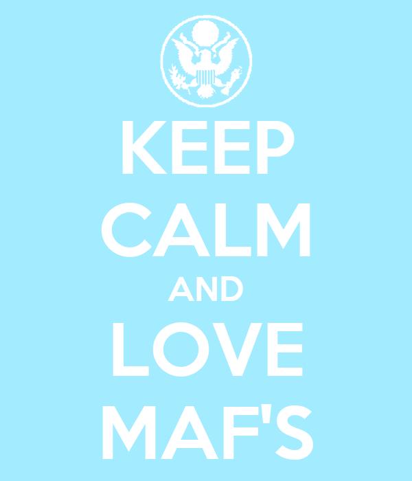 KEEP CALM AND LOVE MAF'S