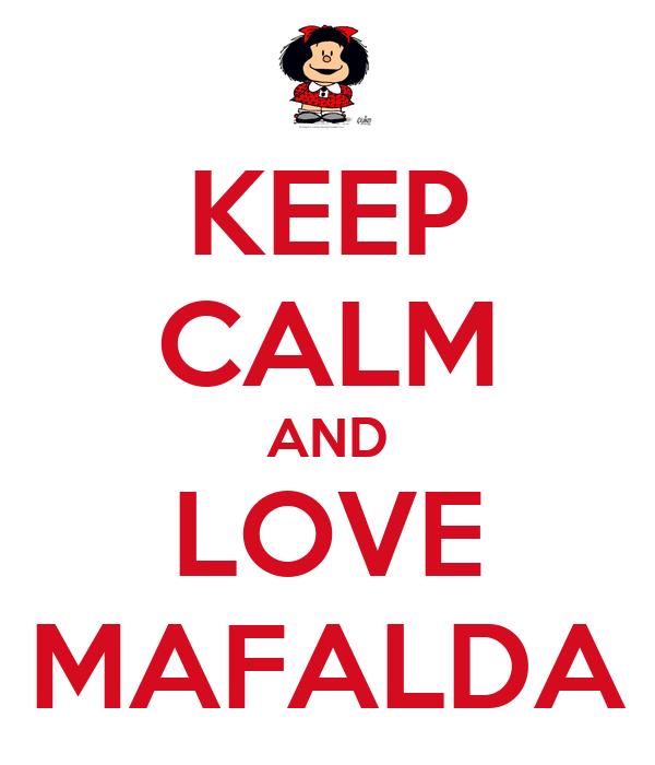 KEEP CALM AND LOVE MAFALDA