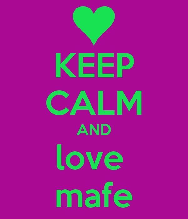 KEEP CALM AND love  mafe
