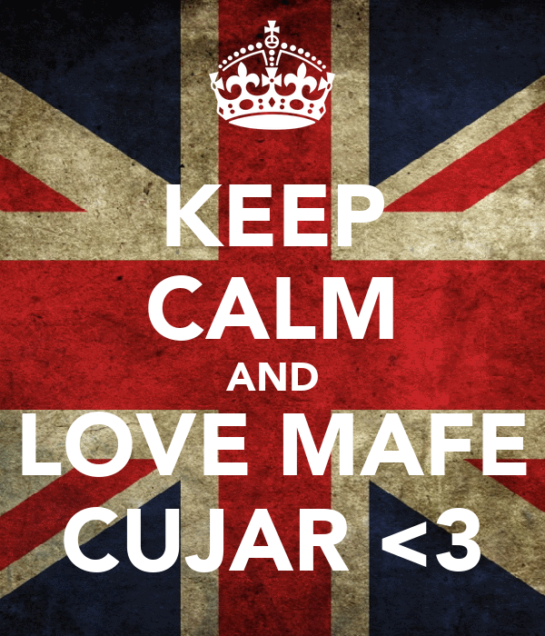 KEEP CALM AND LOVE MAFE CUJAR <3